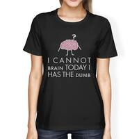 Cannot Brain Has The Dumb Womens Black Tshirt Cute School Gift Idea