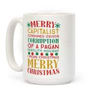 Merry Corruption Of A Pagan Holiday, I Mean Christmas White 15 Ounce Ceramic Coffee Mug by LookHUMAN