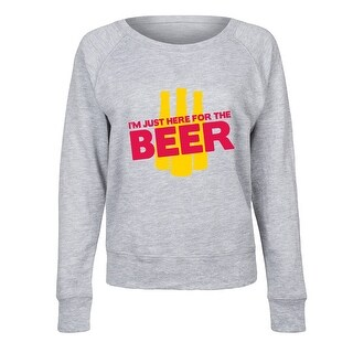 I'm Just Here For The Beer - Ladies French Terry Pullover