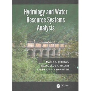 Hydrology and Water Resource Systems Analysis - Vassilios A. Tsihrintzis, Evangelos A. Baltas, et al.