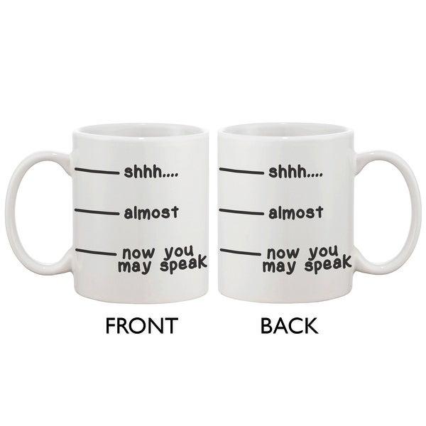 Cute Coffee Mug Cup- Shhh Almost Now You May Speak Funny Ceramic Coffee Mug