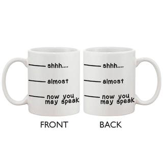 Cute Coffee Mug Cup Shhh Almost Now You May Speak Fun