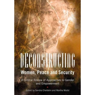 Deconstructing Women, Peace and Security - Sandra Cheldelin, Martha Mutisi