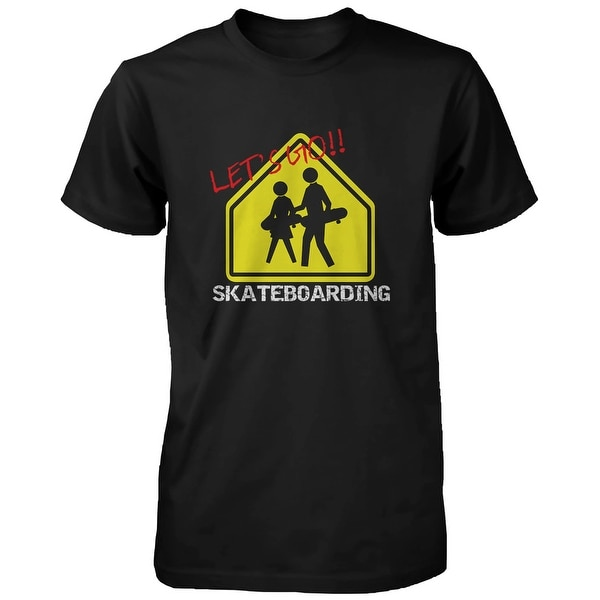 Let's Go Skateboarding Sign T-shirt Graphic Tee for Skateboarder Men's Shirt Funny Shirt
