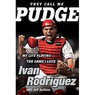 They Call Me Pudge - Ivan Rodriguez