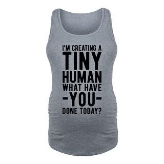 Im Creating A Tiny Human - Ladies Maternity Tank