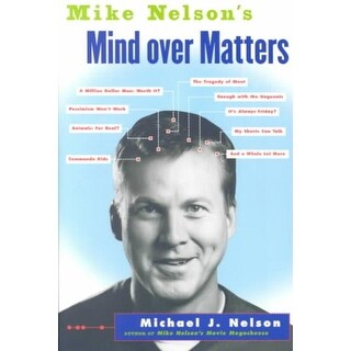 Mike Nelson's Mind over Matters - Michael J. Nelson