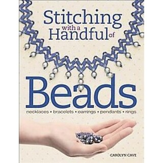 Stitching With a Handful of Beads - Carolyn Cave