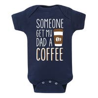 Someone Get Dad Coffee - Infant One Piece