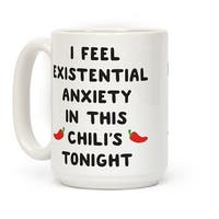 I Feel Existential Anxiety In This Chili's Tonight White 15 Ounce Ceramic Coffee Mug by LookHUMAN