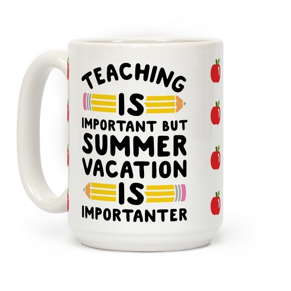 Teaching Is Important But Summer Vacation Is Importanter White 15 Ounce  Ceramic Coffee Mug by LookHUMAN