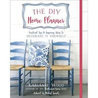 The DIY Home Planner - Practical Tips & Inspiring Ideas To Decorat