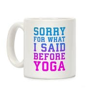 Sorry For What I Said Before Yoga White 11 Ounce Ceramic Coffee Mug by LookHUMAN