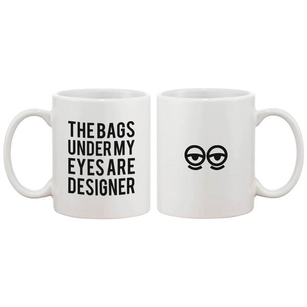 Funny Ceramic Coffee Mug – The Bags Under My Eyes Are Designer 11oz Mug Cup