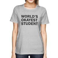 Back To School Women's Grey Shirt World's Okayest Student Funny Tee for Campus