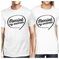 Married My Soulmate White Matching Couple Shirtslyweds Gifts