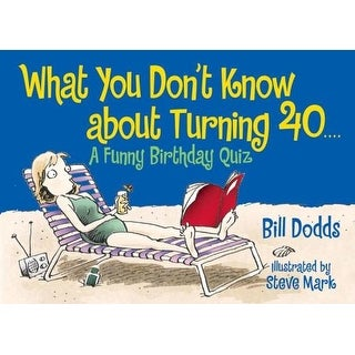 What You Don't Know About Turning 40 - Bill Dodds