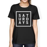 Saturdays Women's Black Shirts Cute Short Sleeve Tee Funny Shirt