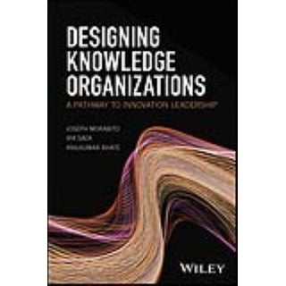 Designing Knowledge Organizations - Joseph Morabito, Ira Sack, et al.