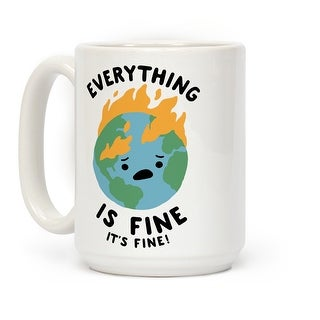Everything Is Fine It's Fine White 15 Ounce Ceramic Coffee Mug by LookHUMAN
