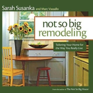 Not So Big Remodeling - Sarah Susanka, Marc Vassallo
