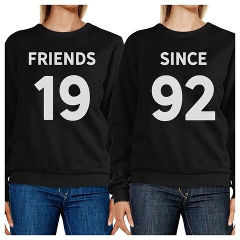 Friends Since Custom Years Custom Personalized Matching Sweatshirts