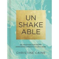 Unshakeable - 365 Devotions for Finding Unwavering Strength In God