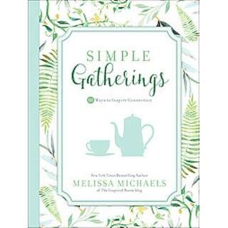 Simple Gatherings - Melissa Michaels