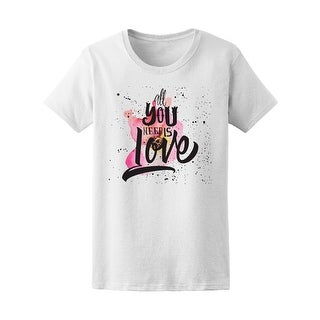 Paint All You Need Is Love Tee Women's -Image by Shutterstock