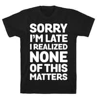 Sorry I'm Late I Realized None Of This Matters Black Men's Cotton Tee by LookHUMAN