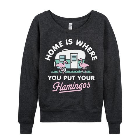 Home Is Where You Put Your Flamingos - Women's French Terry Pullover