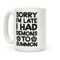 LookHUMAN Sorry I'm Late I Had Demons To Summon White 15 Ounce Ceramic Coffee Mug