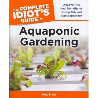 Complete Idiot's Guide to Aquaponic Gardening - Meg Stout