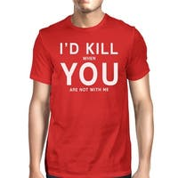 I'd Kill You Mens Red T-shirt Humorous Graphic Shirt Round Neck Tee