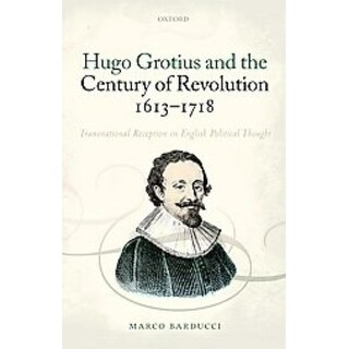 Hugo Grotius and the Century of Revolution 1613-1718 - Marco Barducci