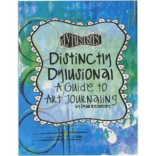Distinctly Dylusional - A Guide To Art Journaling-