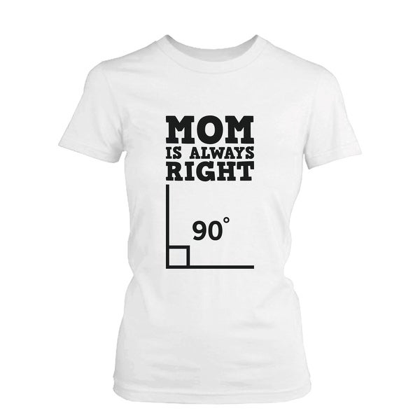 Mom is Always Right Funny Shirt for Mommy Cute Mother's Day Gift Idea