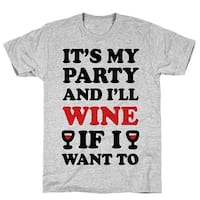 It's My Party And I'll Wine If I Want To Athletic Gray Men's Cotton Tee by LookHUMAN