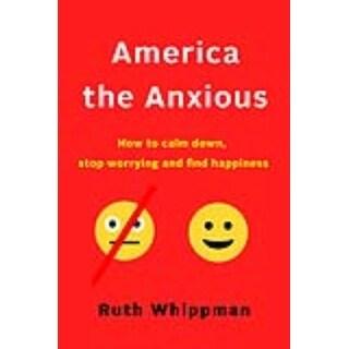 America the Anxious - Ruth Whippman