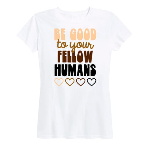 Be Good To Your Fellow Humans - Women's Short Sleeve Classic Fit Tee