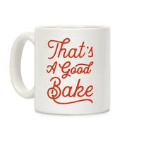 That's a Good Bake White 11 Ounce Ceramic Coffee Mug by LookHUMAN