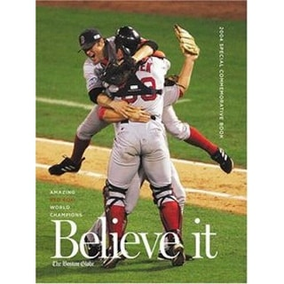 Believe it! World Series Champion Boston Red Sox & Their Remarkable 2004 Season Hardcover Book