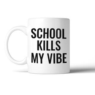 School Kills My Vibe Mug Coffee Mugs Gift For Christmas Birthday
