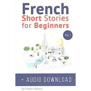 French Short Stories for Beginners - Frederic Bibard