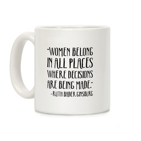 Lookhuman Women Belong In Places Where Decisions Are Being Made Rbg Quote White 11 Ounce Ceramic