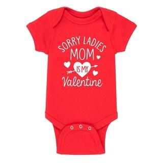 Sorry Ladies Mom Is My Valentine - Love Infant One Piece