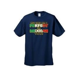 Men's T-Shirt Not Only Am I Perfect I'm Mexican Too! Mexico Flag Pride 5 De Mayo