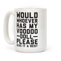 Would Whoever Has My Voodoo Doll Please Give It a Rest White 15 Ounce Ceramic Coffee Mug by LookHUMAN