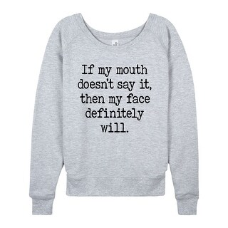 If My Mouth Doesnt Say It - Ladies Lightweight French Terry Pullover