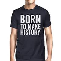 Born To Make History Men Navy T-shirts Funny Short Sleeve T-shirt